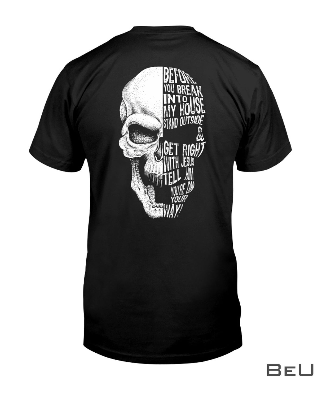 Skull Before You Break Into My House Shirt