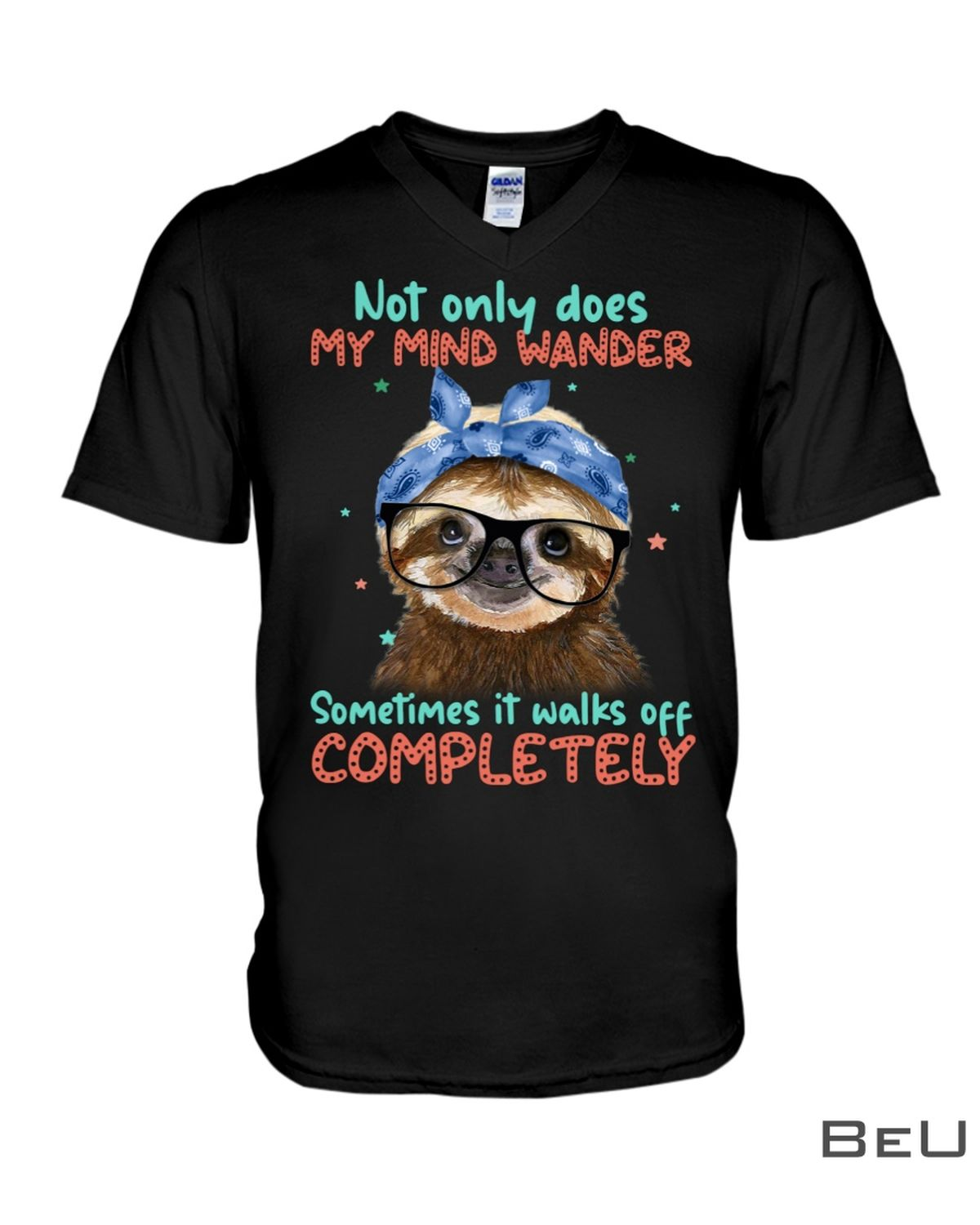 Sloth Not Only Does My Mind Wander Sometimes It Walks Off Completely Shirtx