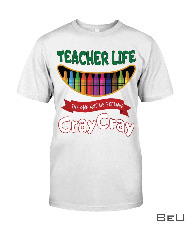 Teacher Life The One Got Me Feeling Cray Cray Shirt