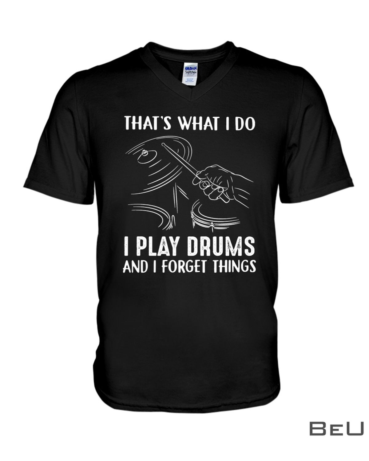 That's What I Do I Play Drums And I Forget Things Shirtc
