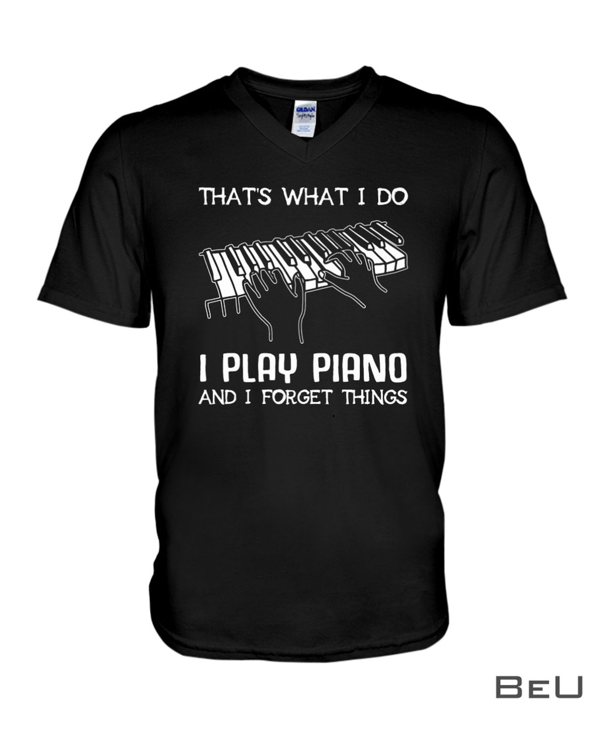 That's What I Do I Play Piano And I Forget Things Shirtc