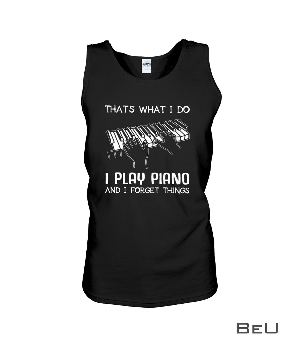 That's What I Do I Play Piano And I Forget Things Shirtx