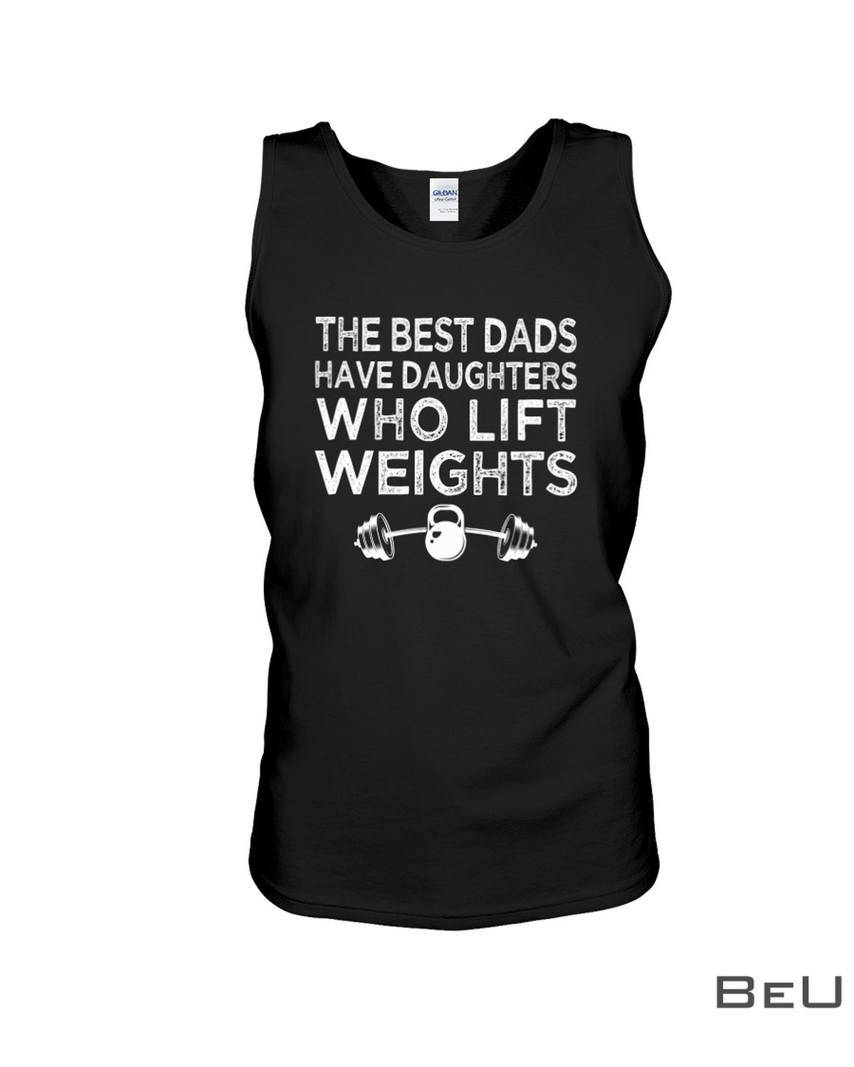 The Best Dads Have Daughters Who Lift Weights Shirtx