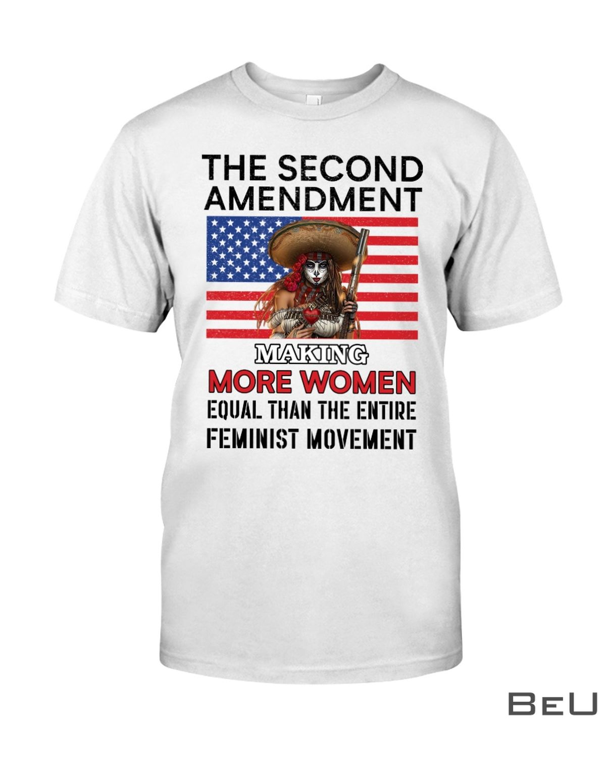 The Second Amendment Making More Women Equal Than The Entire Feminist Movement Shirt
