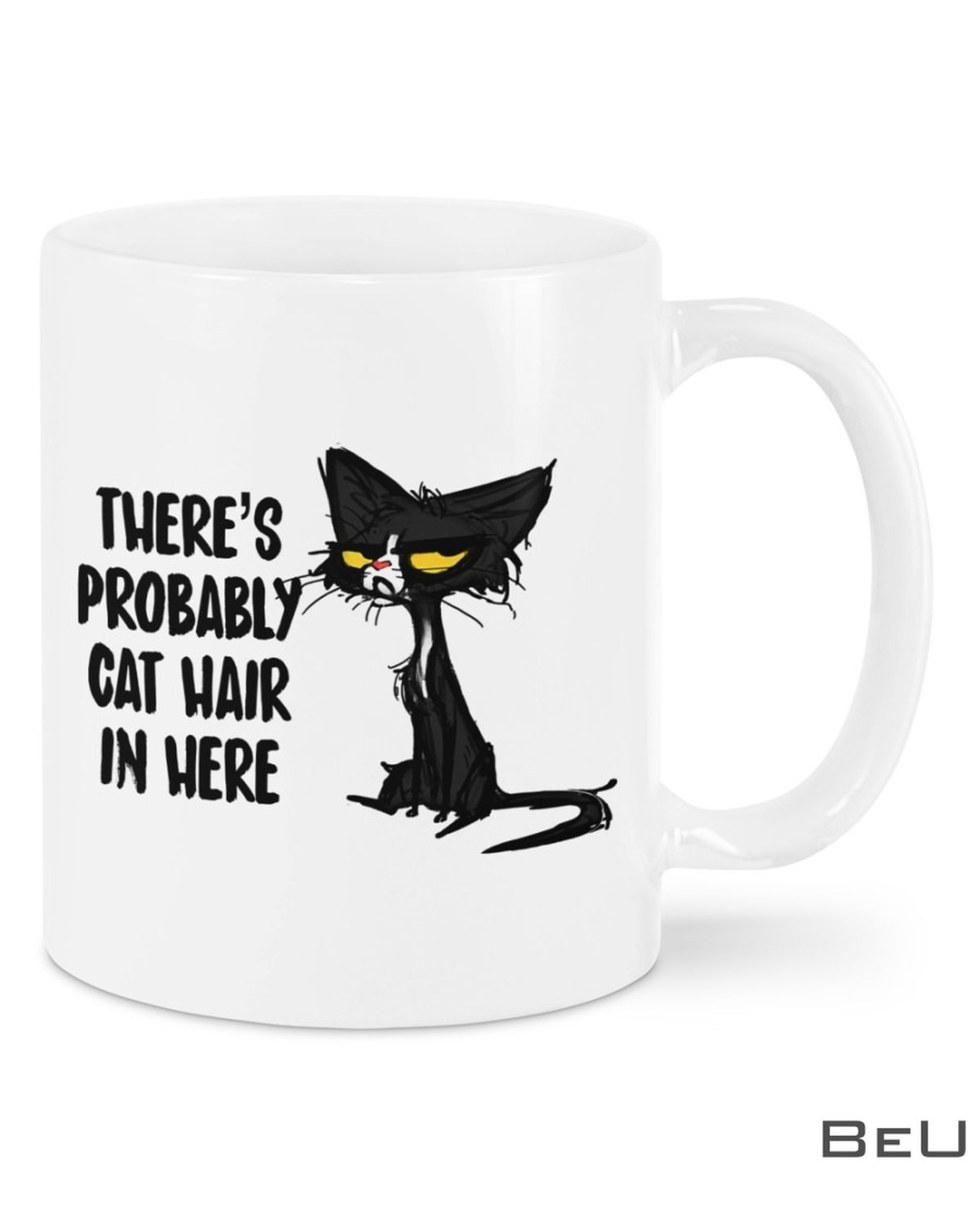 There's Probably Cat Hair In Here Mug