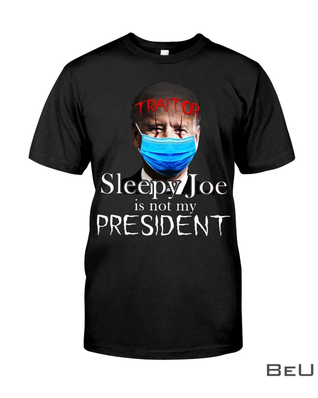Traitor Sleepy Joe Is Not My President Shirt