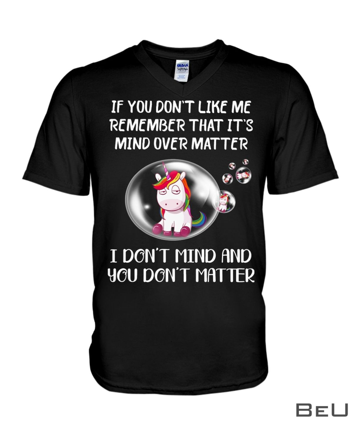 Unicorns If You Don't Like Me Remember That It's Mind Over Matter I Don't Mind And You Don't Matter Shirt x