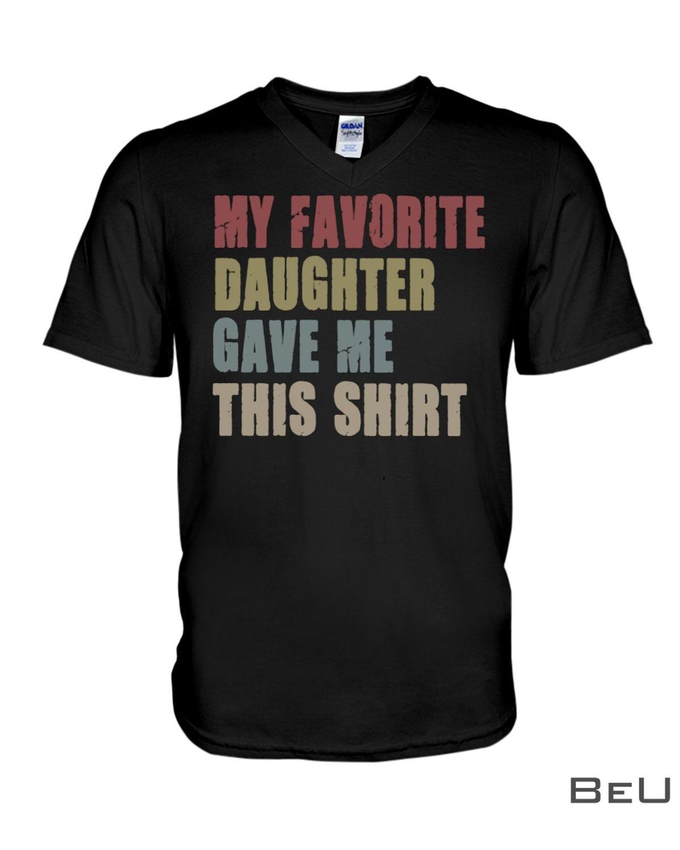 Vintage My Favorite Daughter Gave Me This Shirtz