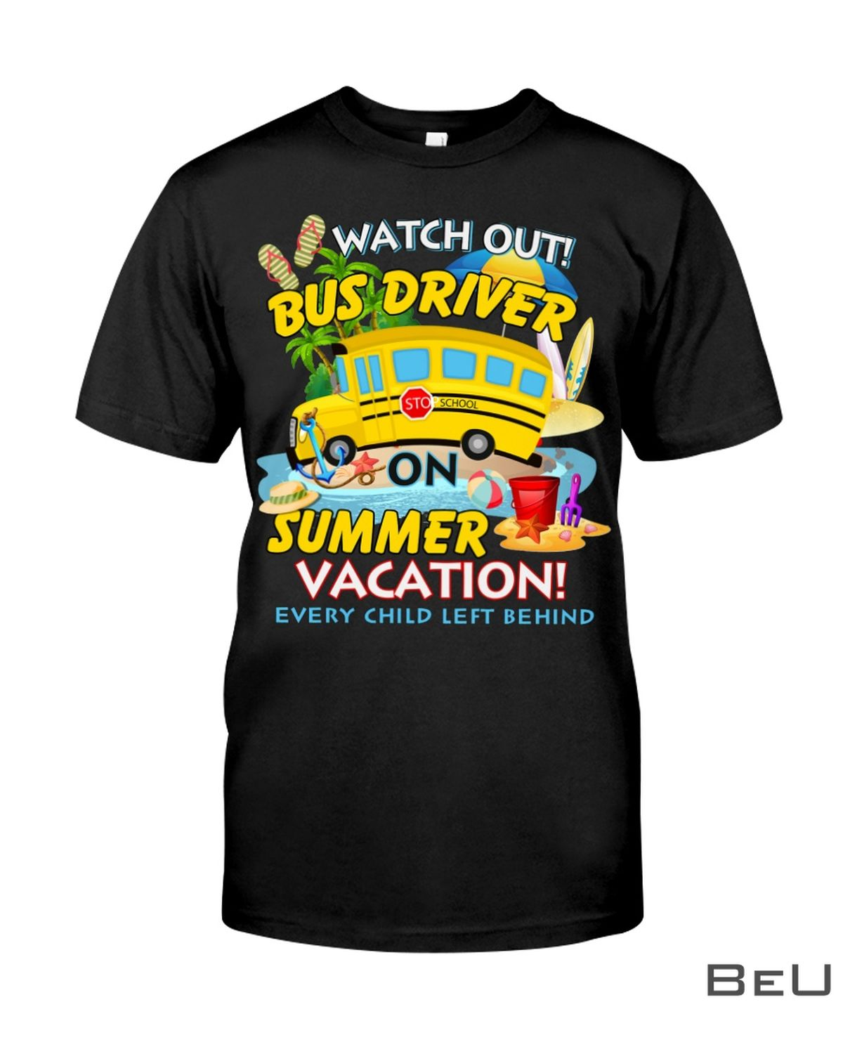 Watch Out Bus Driver On Summer Vacation Every Child Left Behind Shirt