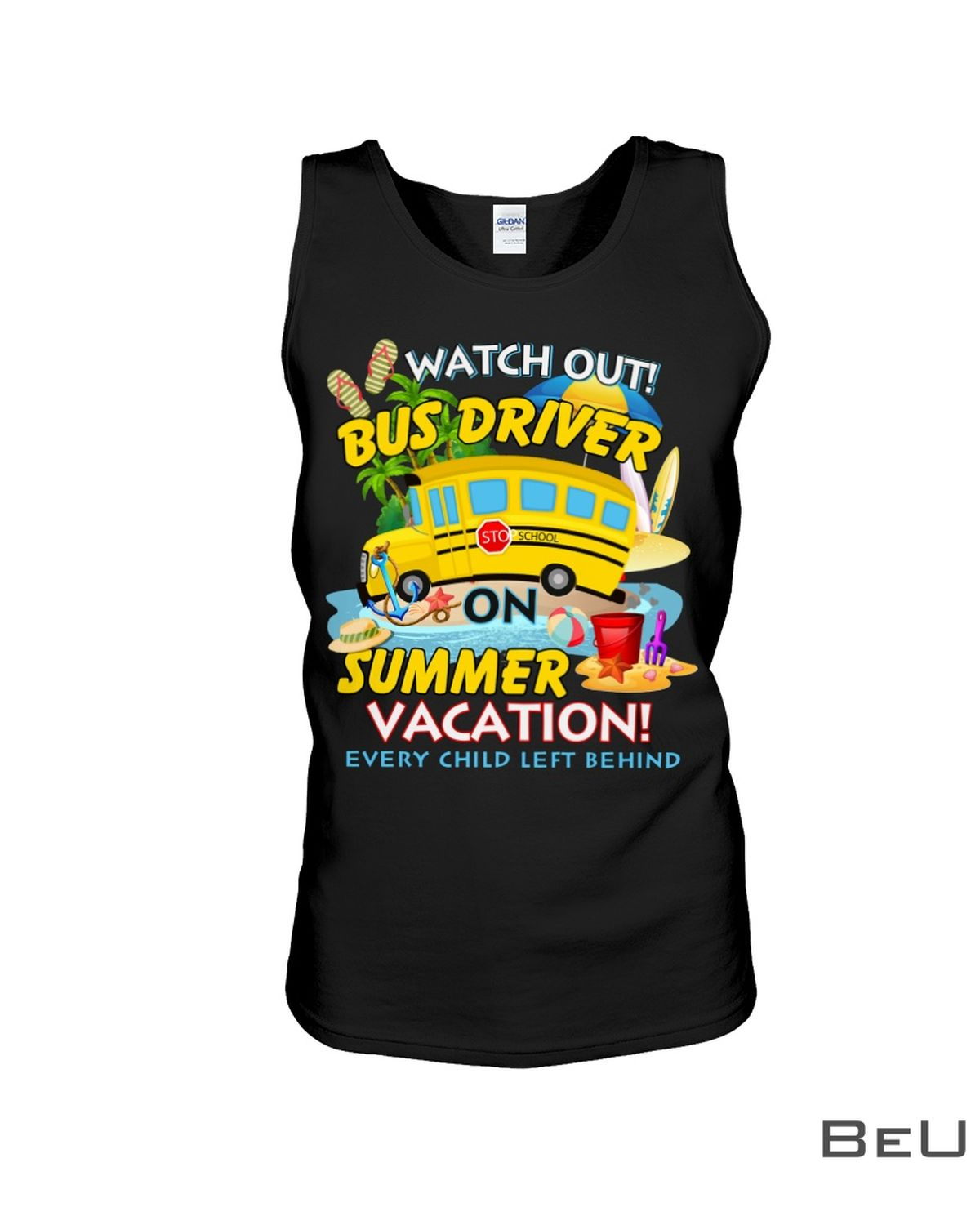 Watch Out Bus Driver On Summer Vacation Every Child Left Behind Shirtx