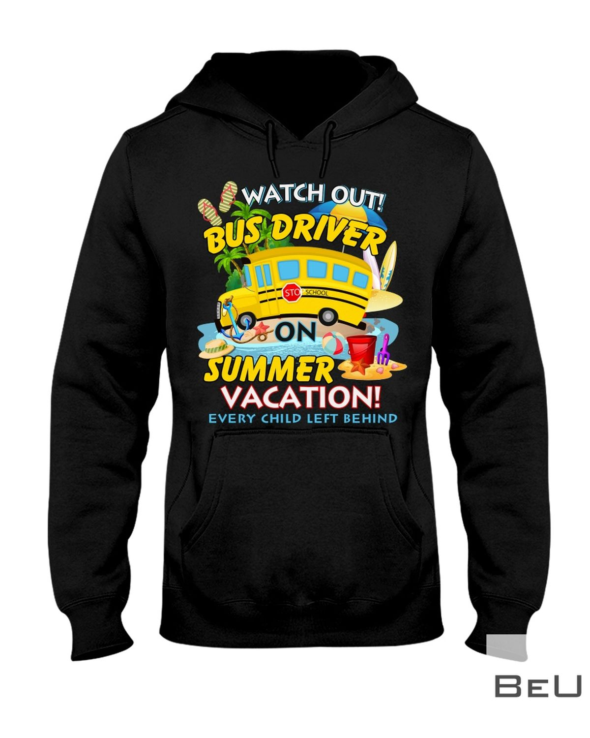 Watch Out Bus Driver On Summer Vacation Every Child Left Behind Shirtz