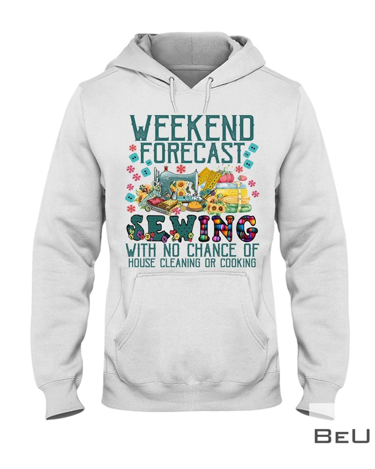 Weekend Forecast Sewing With No Chance Of House Cleaning Or Cooking Shirtc