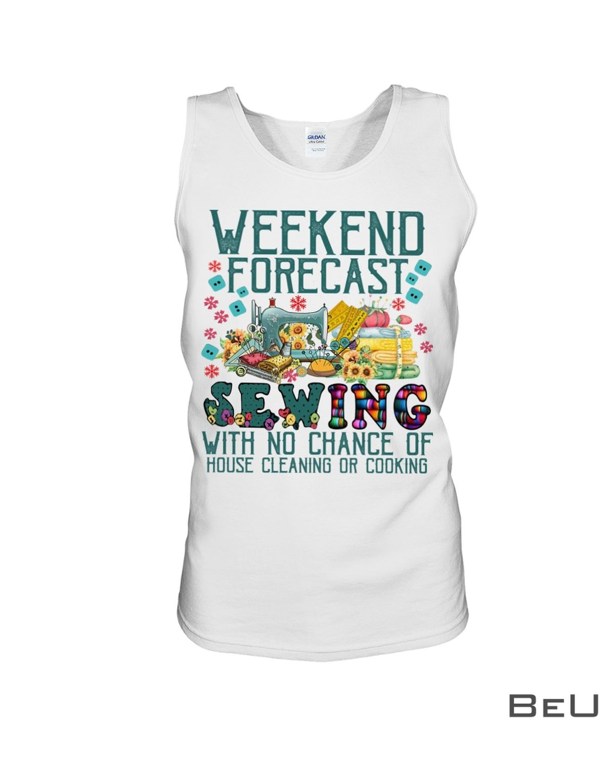 Weekend Forecast Sewing With No Chance Of House Cleaning Or Cooking Shirtx