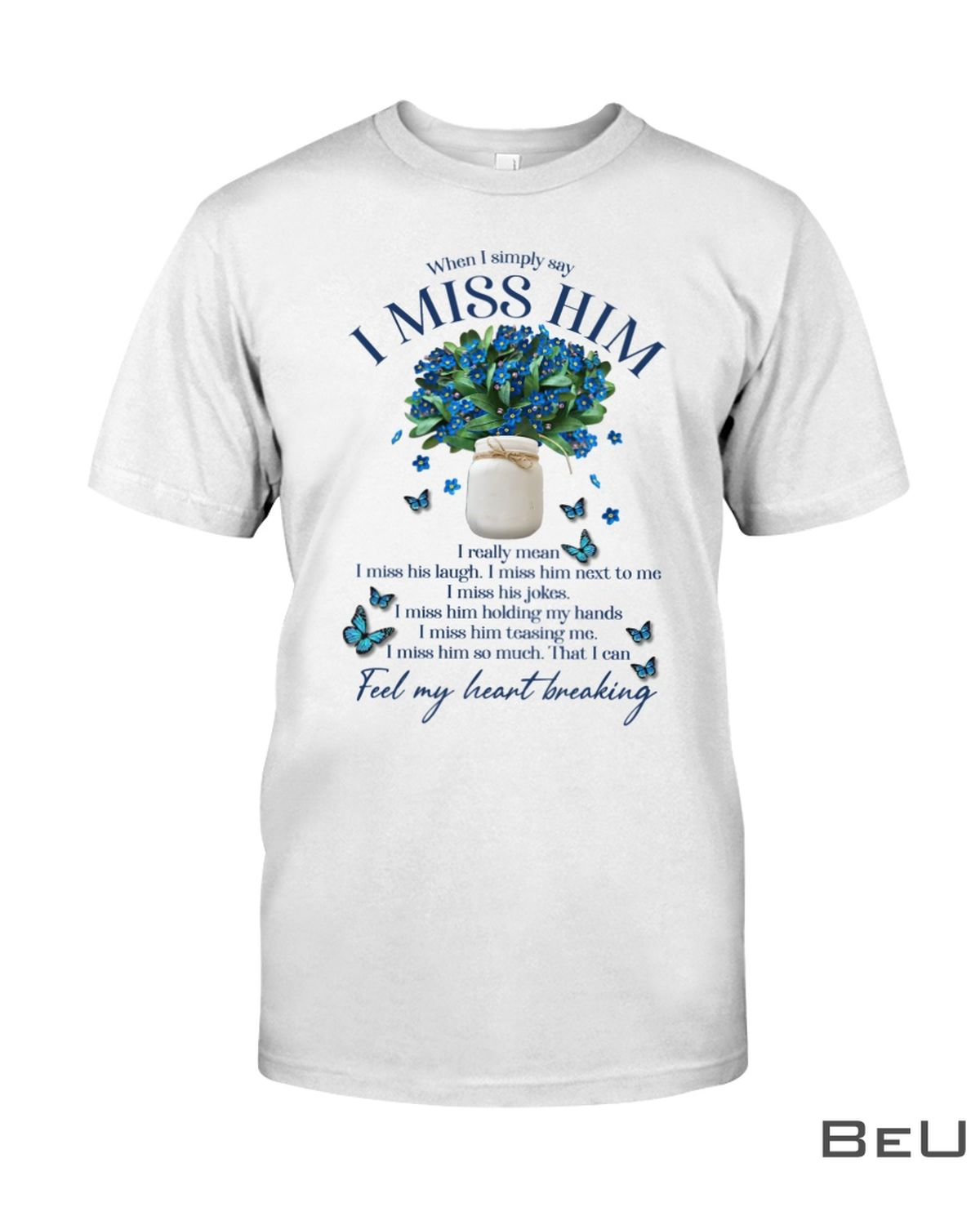 Wisdom Butterfly When I Simply Say I Miss Him I Really Mean Shirt