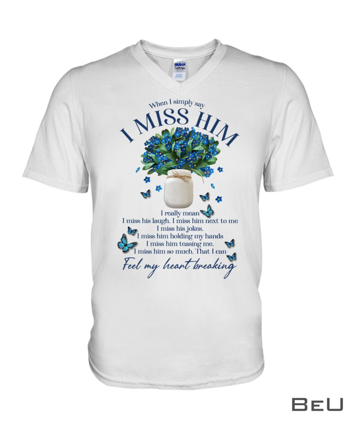 Wisdom Butterfly When I Simply Say I Miss Him I Really Mean Shirtx