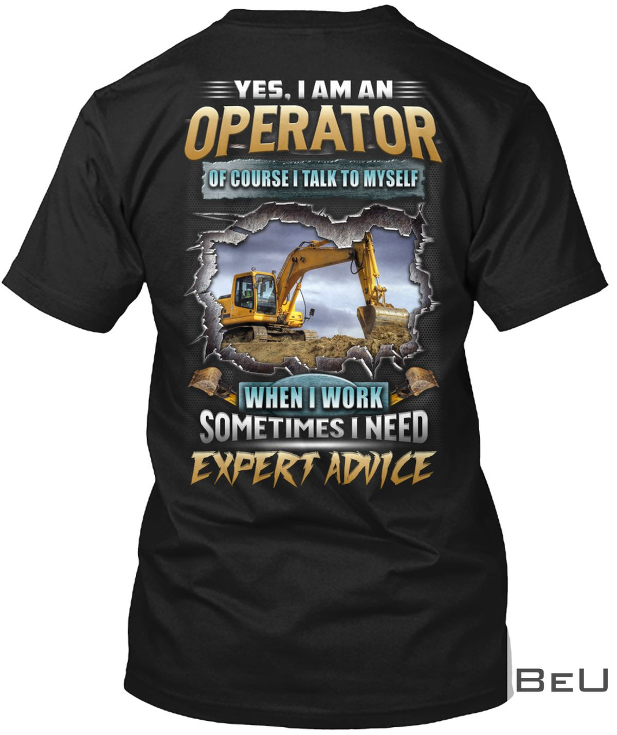 Yes I Am An Operator Of Course I Talk To Myself When I Work Sometimes I Need Expert Advice Shirt