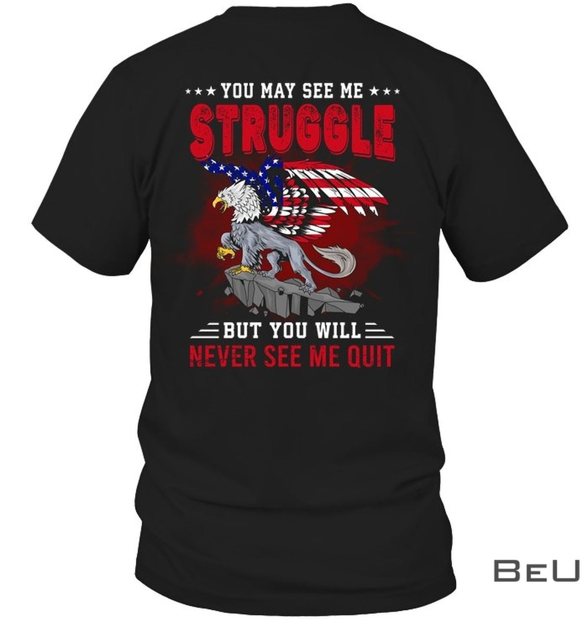 You May See Me Struggle But You Will Never See Me Quit Shirt c