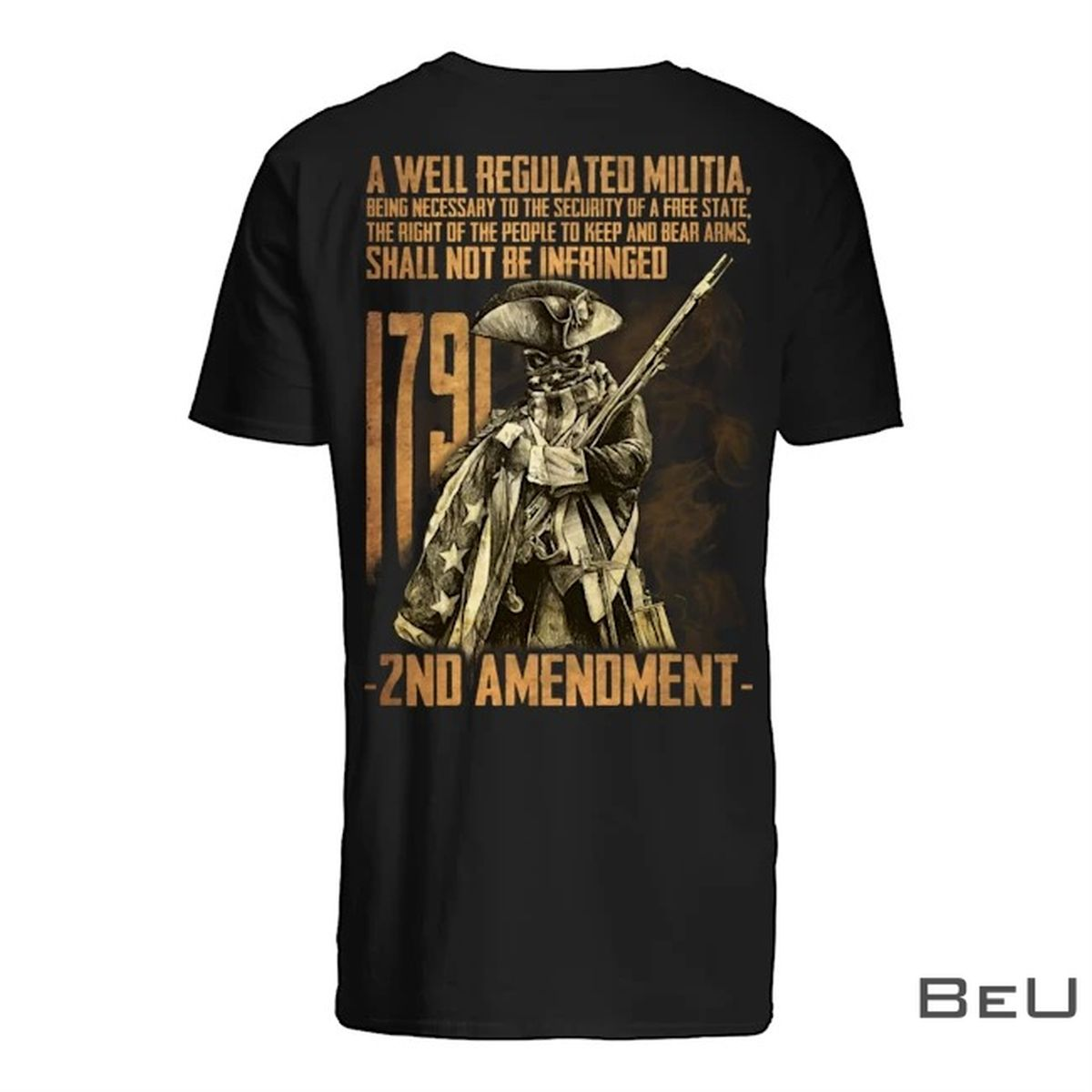 A Well Regulated Militia Being Necessary To The Security Of A Free State The Right Of The People To Keep Shirt