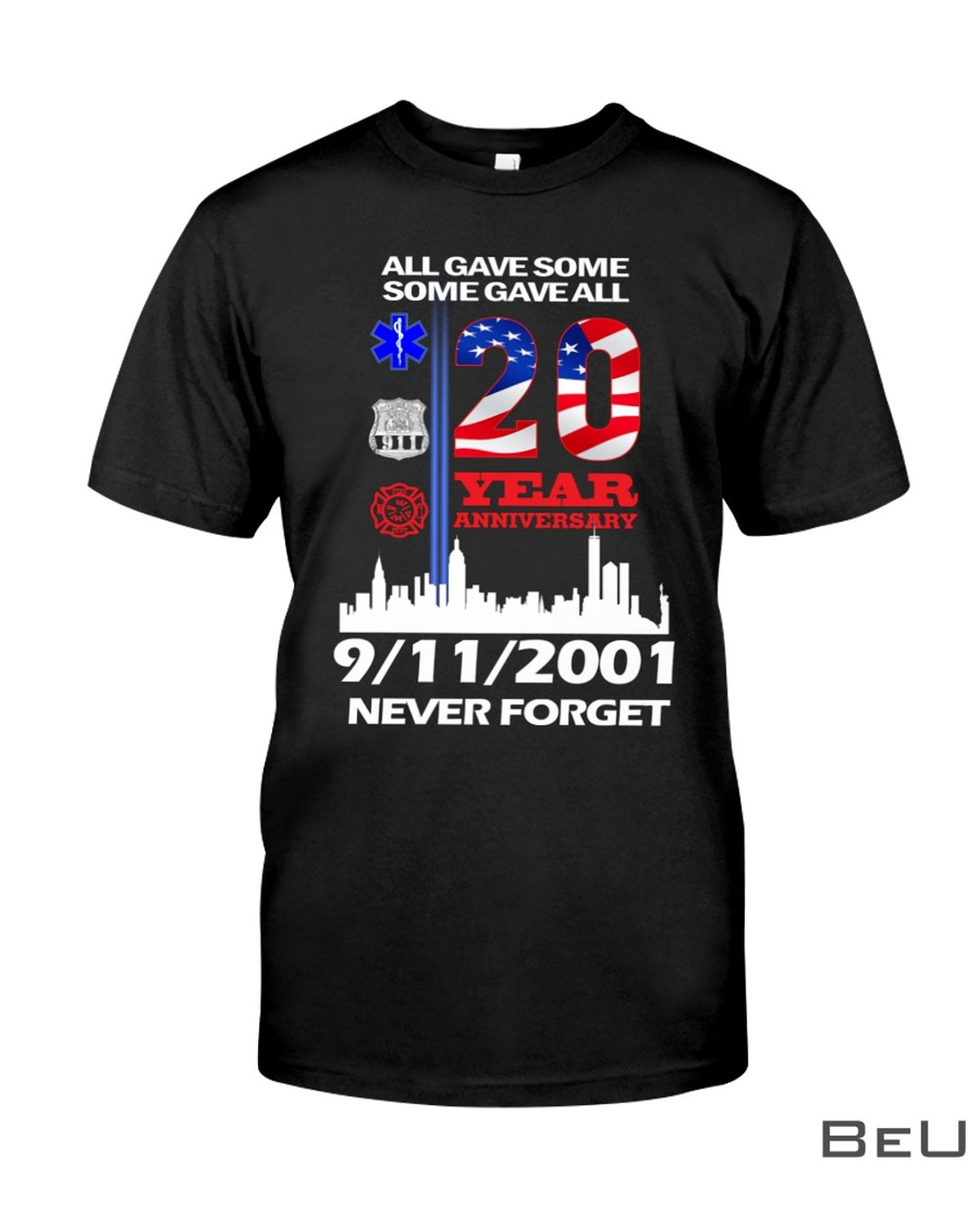 All Gave Some Some Gave All 20 Year Anniversary 9112001 Never Forget Shirt