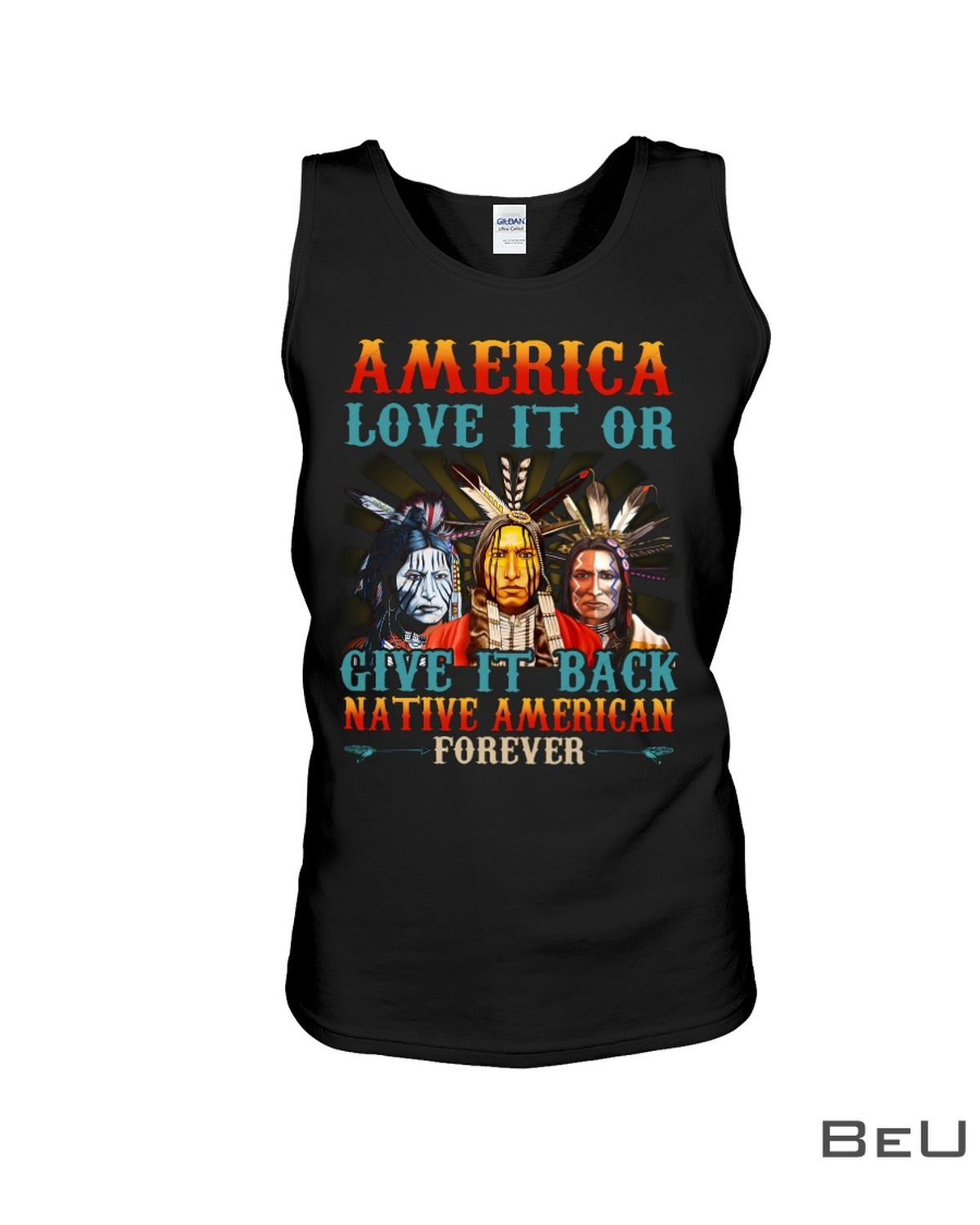 America Love It Or Give It Back Native American Forever Shirtc