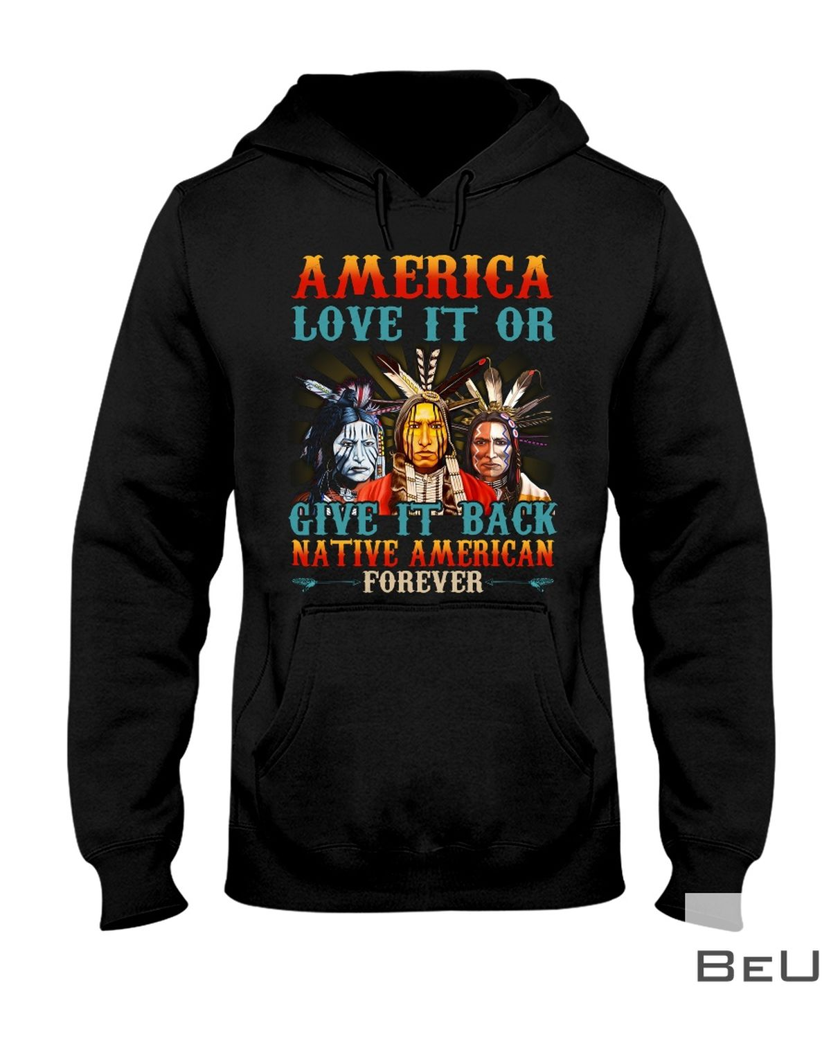 America Love It Or Give It Back Native American Forever Shirtz