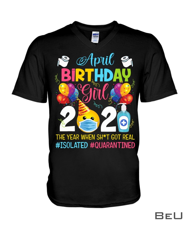 April Birthday Girl 2021 The Year When Shit Got Real Shirt x