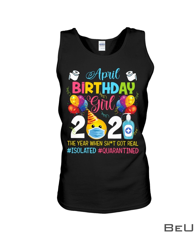 April Birthday Girl 2021 The Year When Shit Got Real Shirt z