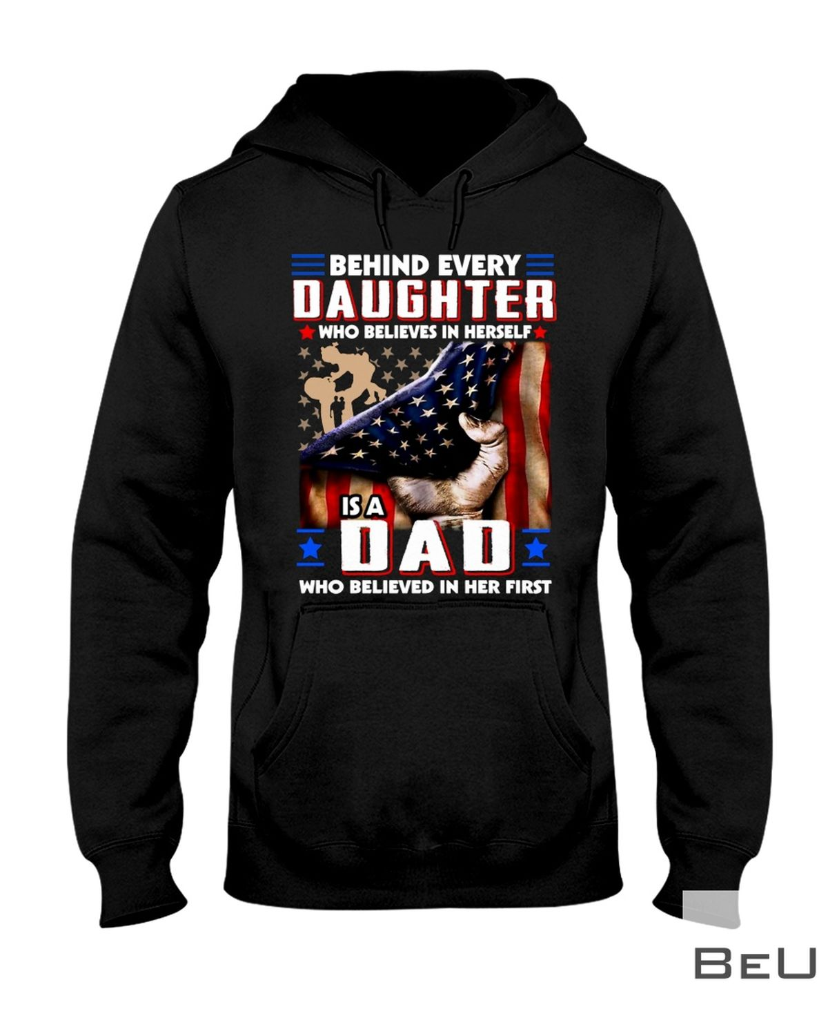 Behind Every Daughter Who Believes In Herself Is A Dad Who Belived In Her First Shirt z