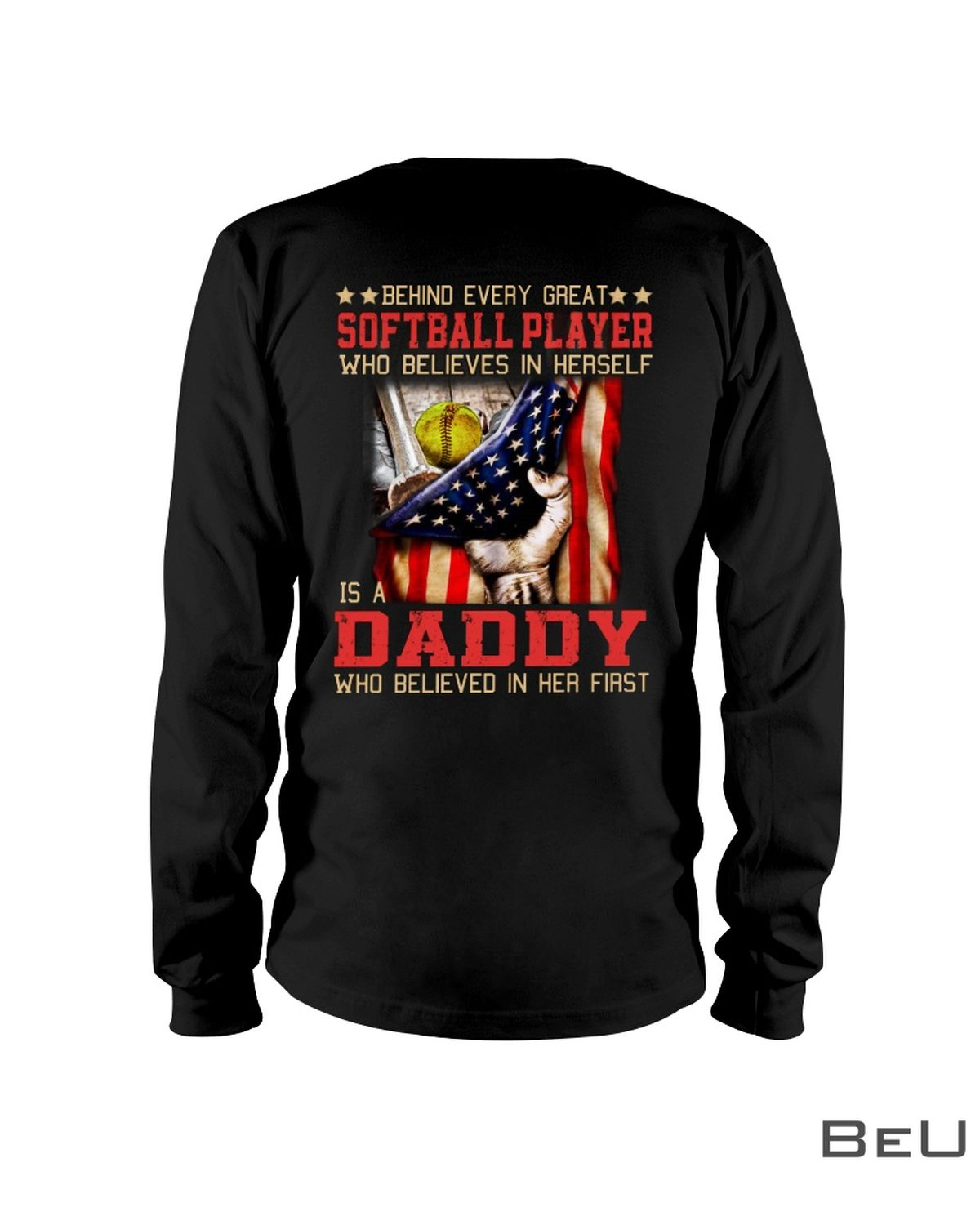 Behind Every Great Softball Player Who Believes In Herself Is A Daddy Shirt c