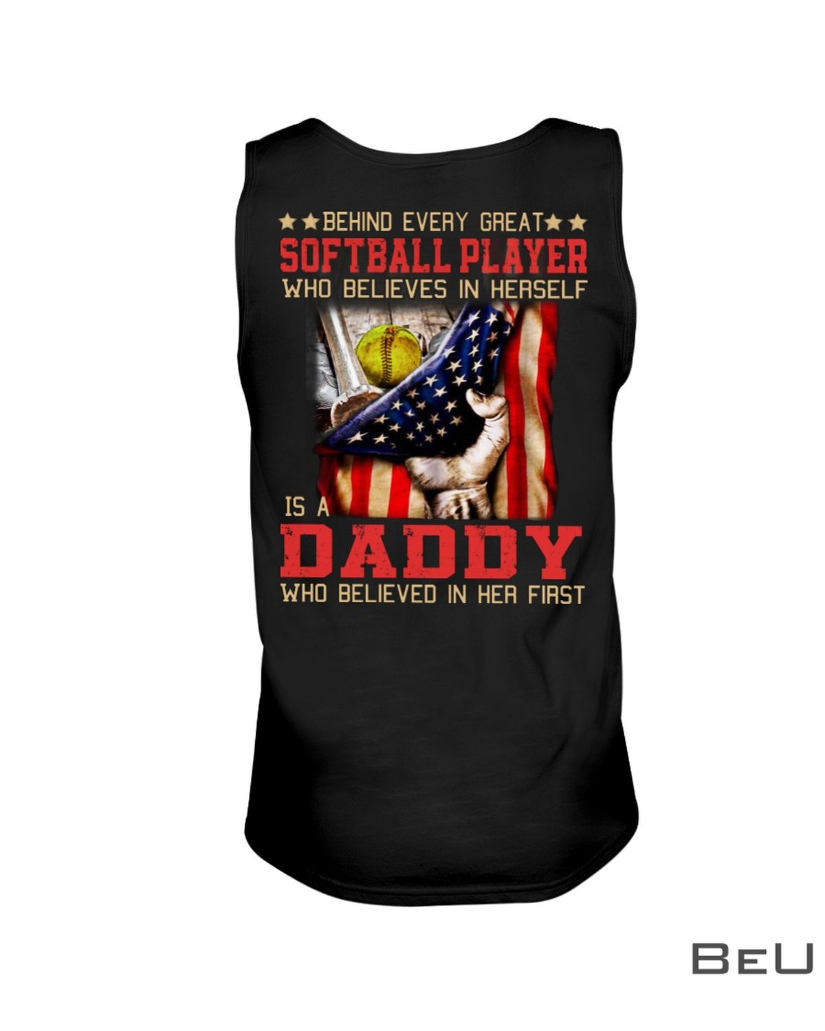 Behind Every Great Softball Player Who Believes In Herself Is A Daddy Shirt x