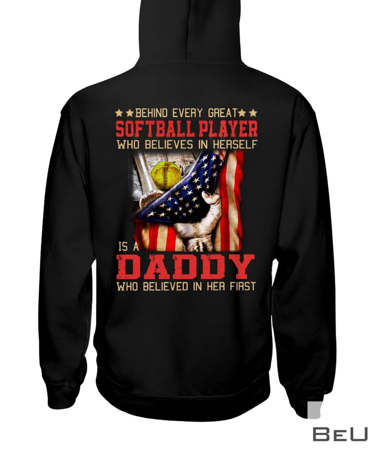 Behind Every Great Softball Player Who Believes In Herself Is A Daddy Shirt z