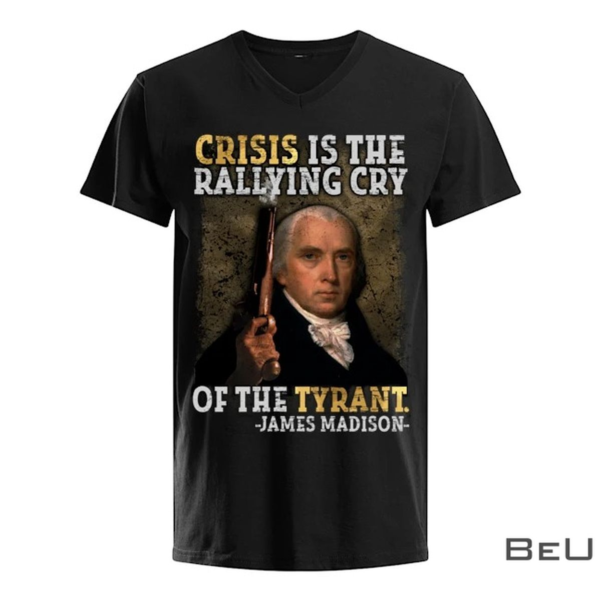 Crisis Is The Rallying Cry Of The Tyrant James Madison Shirt z