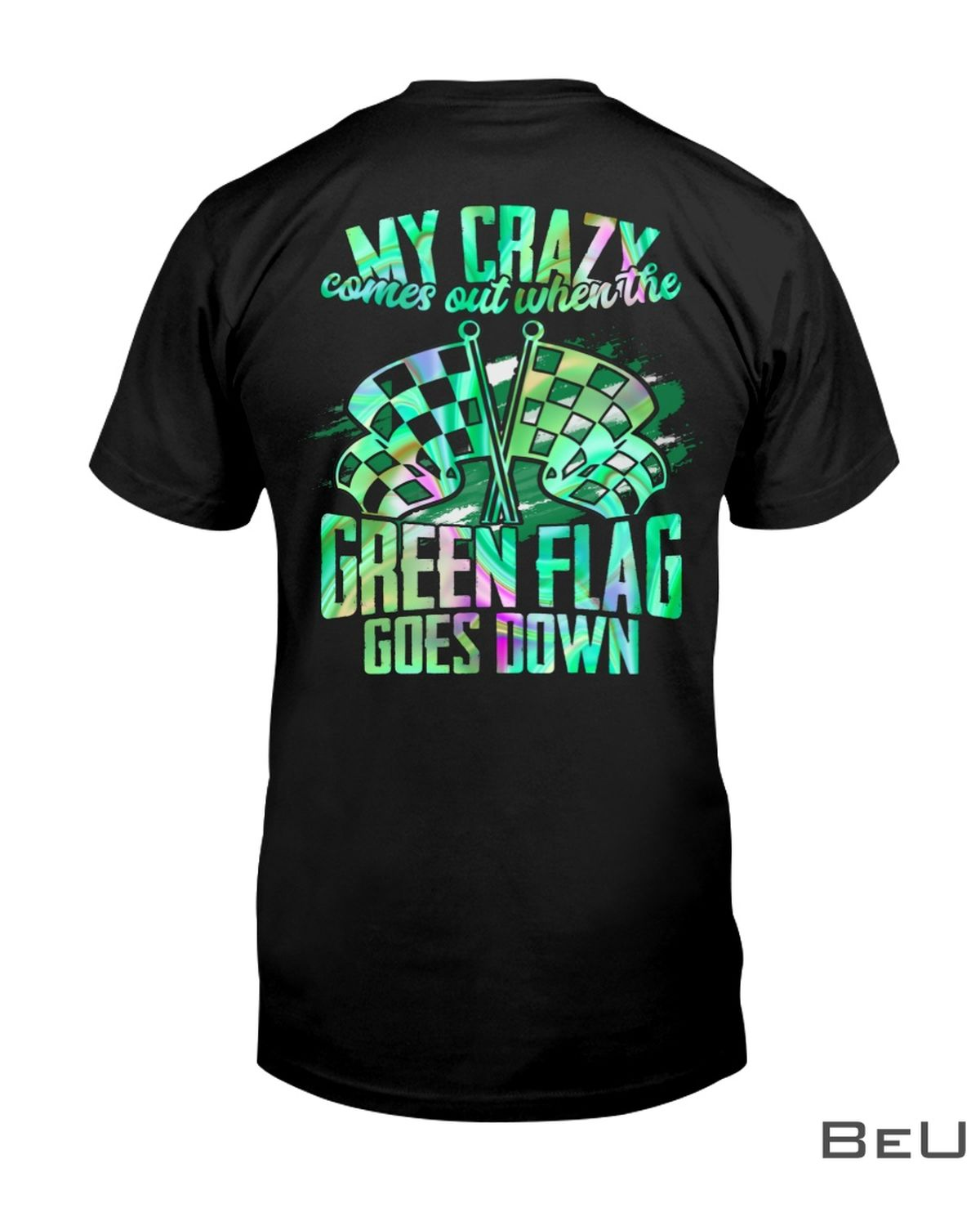 Dirt Track Racing My Crazy Comes Out When The Green Flag Goes Down Shirt