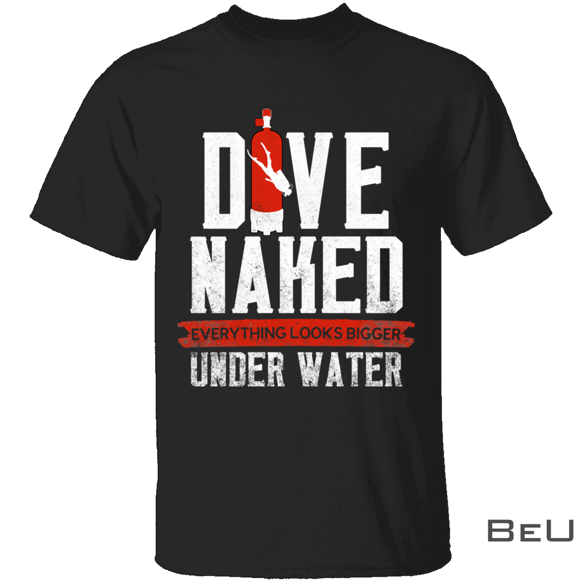 Dove Naked Everything Look Bigger Underwater Shirt