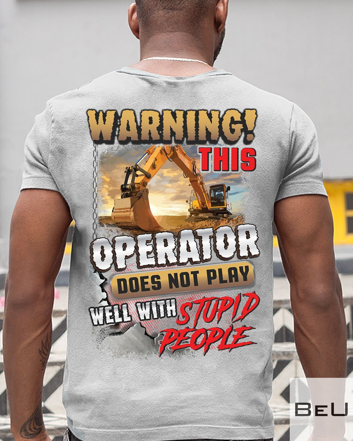 Excavators Warning This Operator Does Not Play Well With Stupid People Shirt