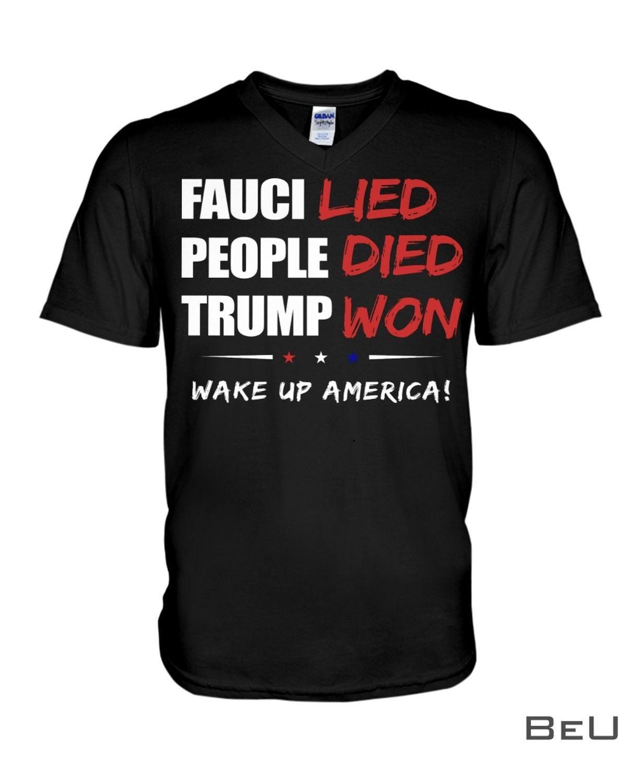 Fauci Lied People Died Trup Won Wake Up America Shirt x