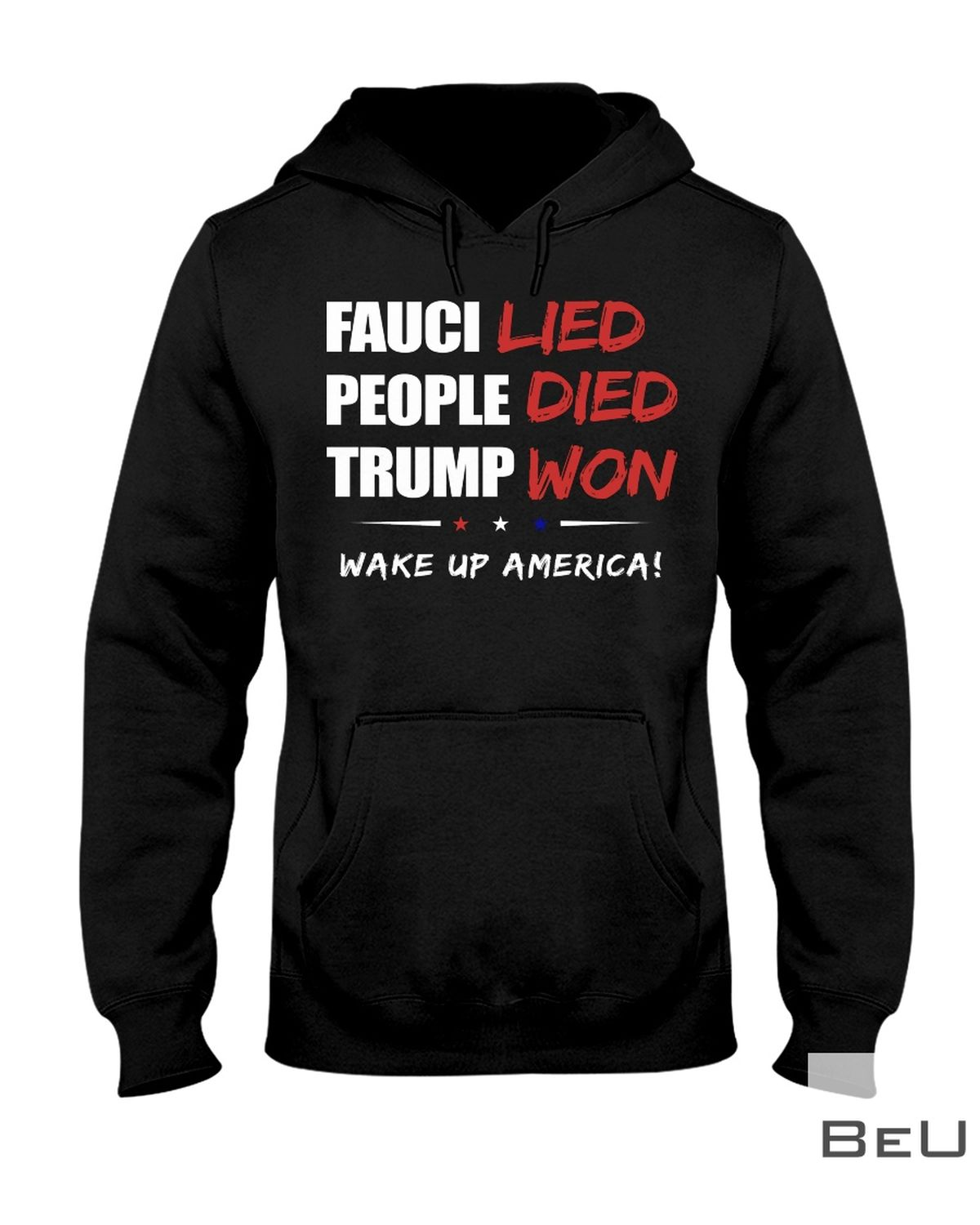 Fauci Lied People Died Trup Won Wake Up America Shirt z