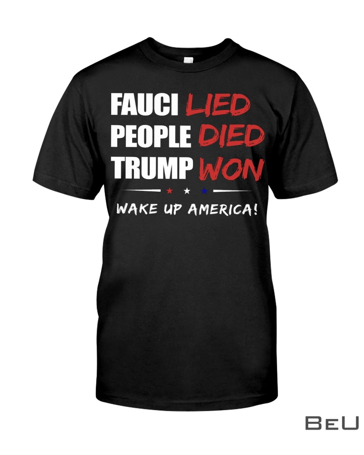 Fauci Lied People Died Trup Won Wake Up America Shirt