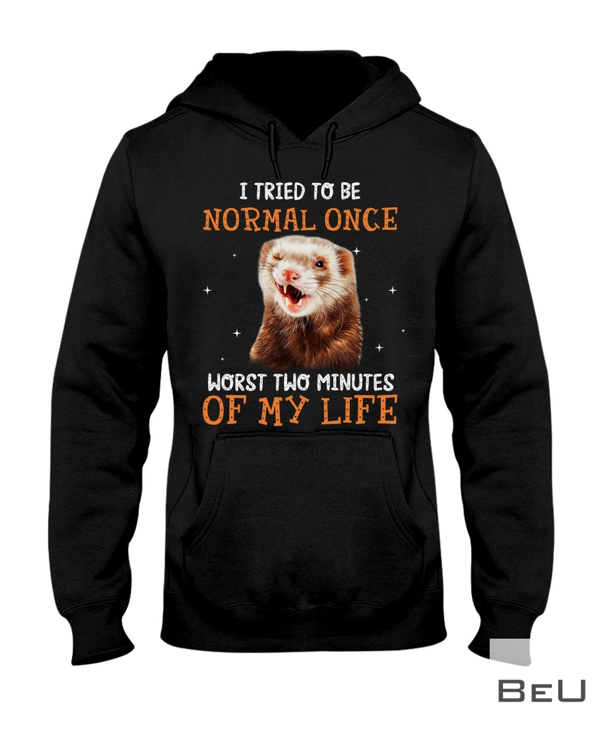 Ferret I Tried To Be Normal Once Worst Two Minutes of My Life Shirt z