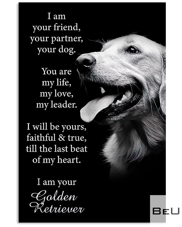 Golden Retriever I Am Your Friend Your Partner Your Dog Poster