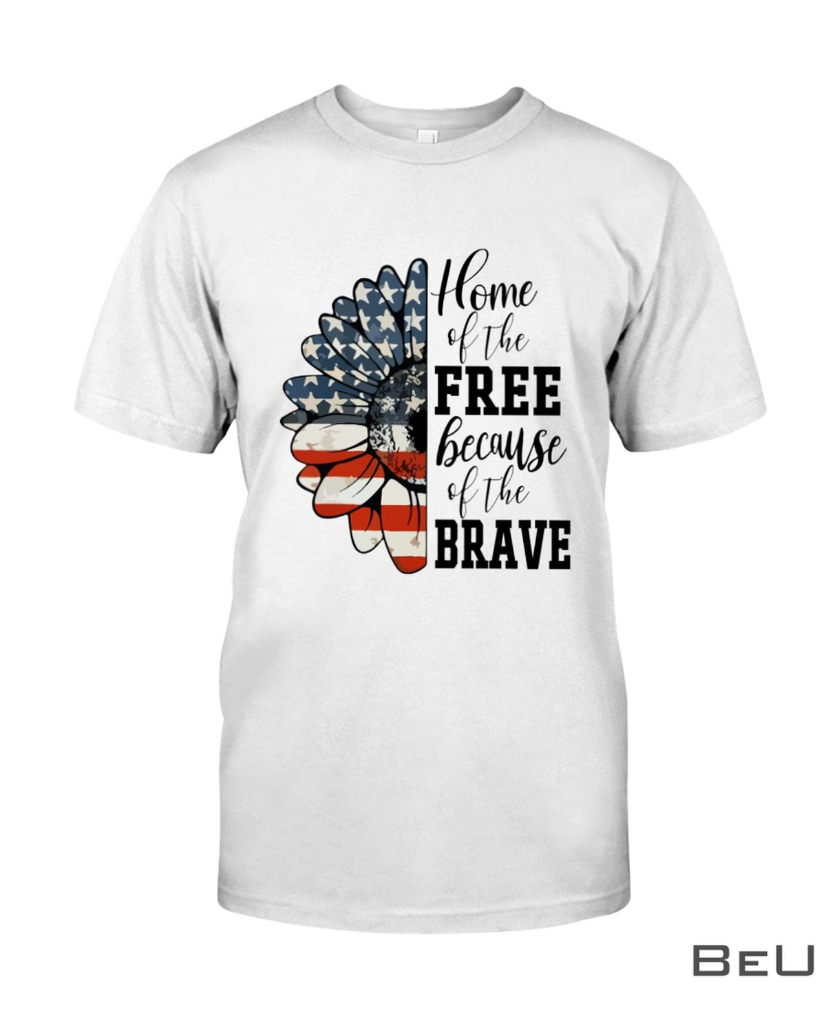 Home Of The Free Because Of The Brave Sunflower Shirt