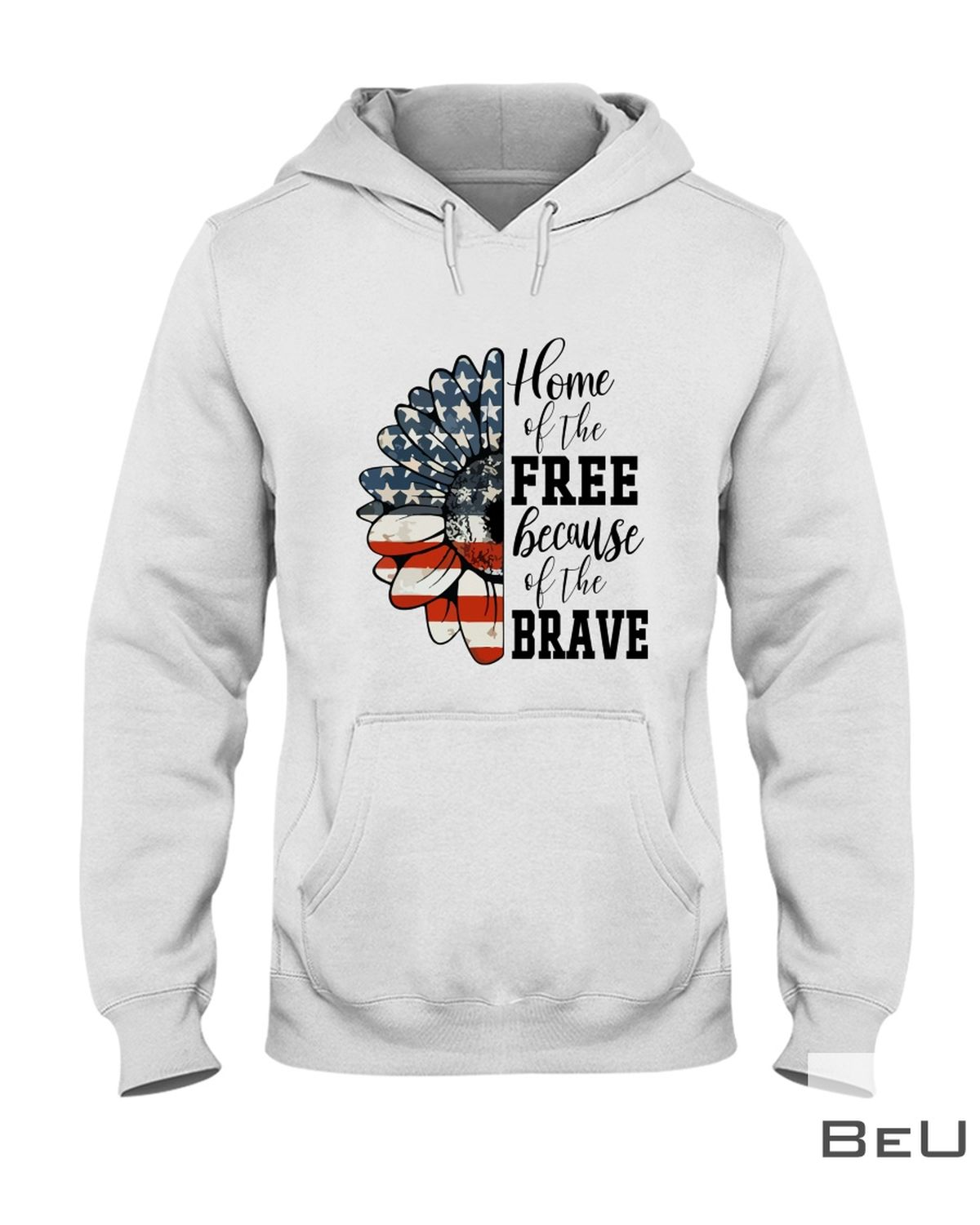 Home Of The Free Because Of The Brave Sunflower Shirtz