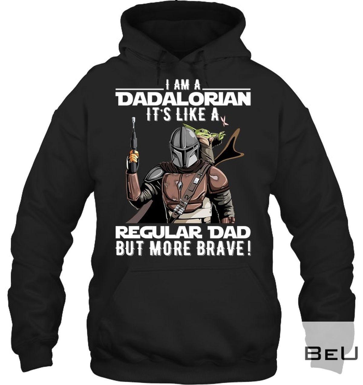 I Am A Dadalorian It's Like A Regular Dad But More Brave Shirtz