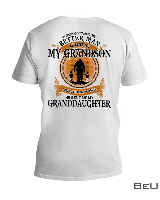 I Asked God To Make Me A Better Man He Sent Me My Grandson He Sent Me My Granddaughter Shirt x
