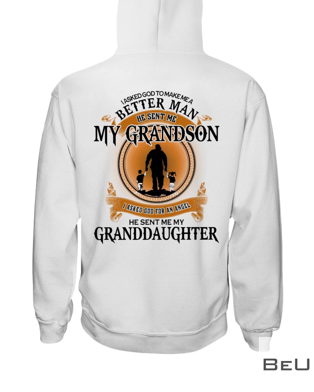 I Asked God To Make Me A Better Man He Sent Me My Grandson He Sent Me My Granddaughter Shirt z