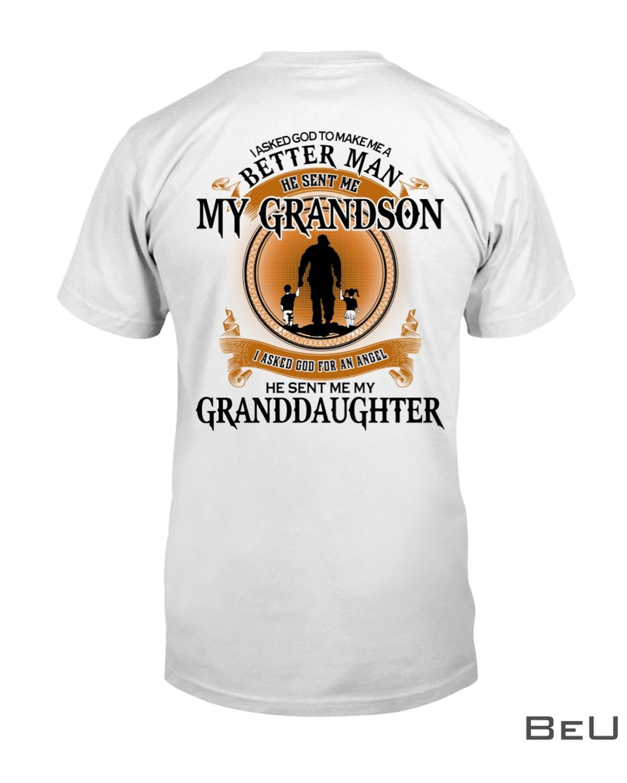 I Asked God To Make Me A Better Man He Sent Me My Grandson He Sent Me My Granddaughter Shirt