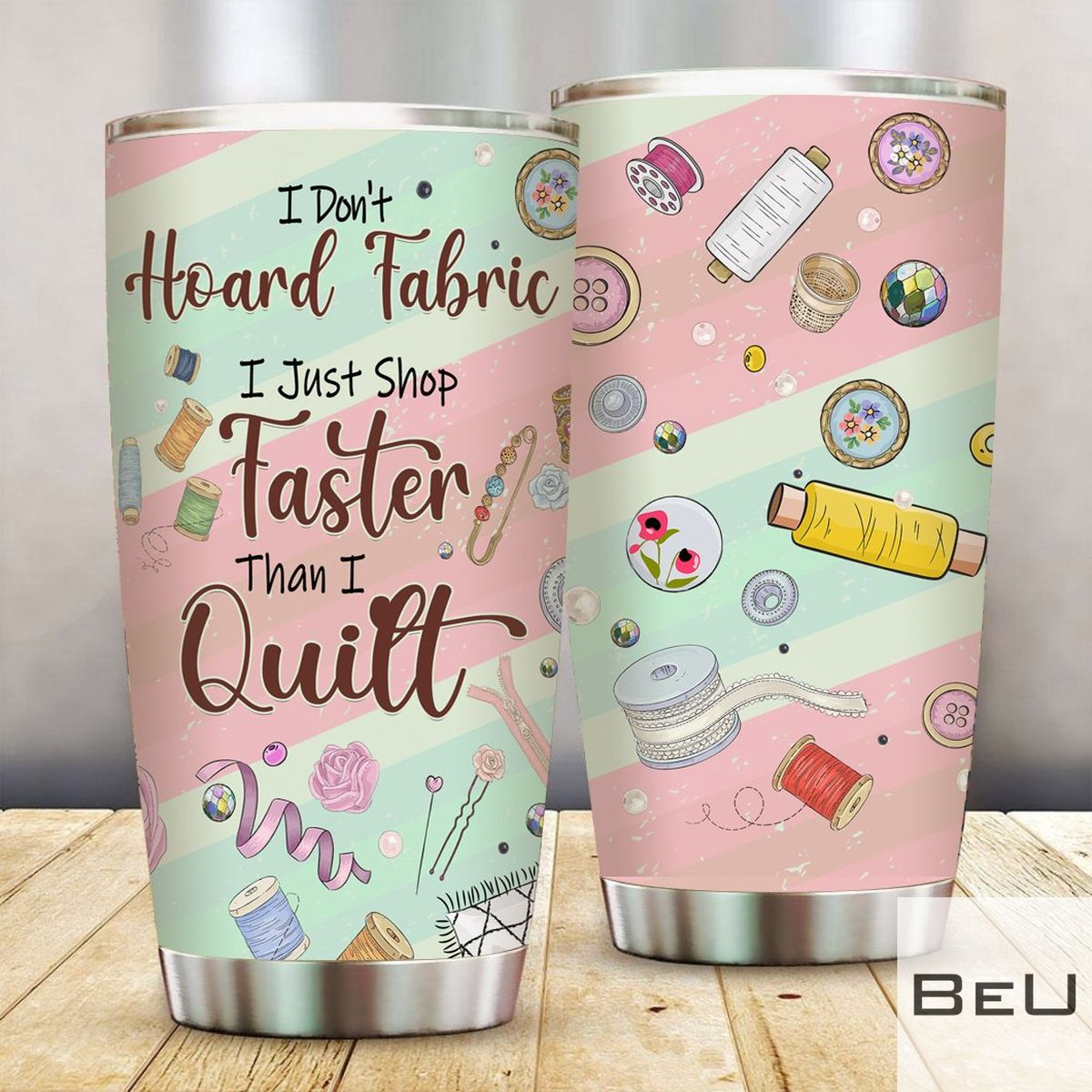 I Don't Hoard Fabric I Just Shop Faster Than I Quilt Tumbler