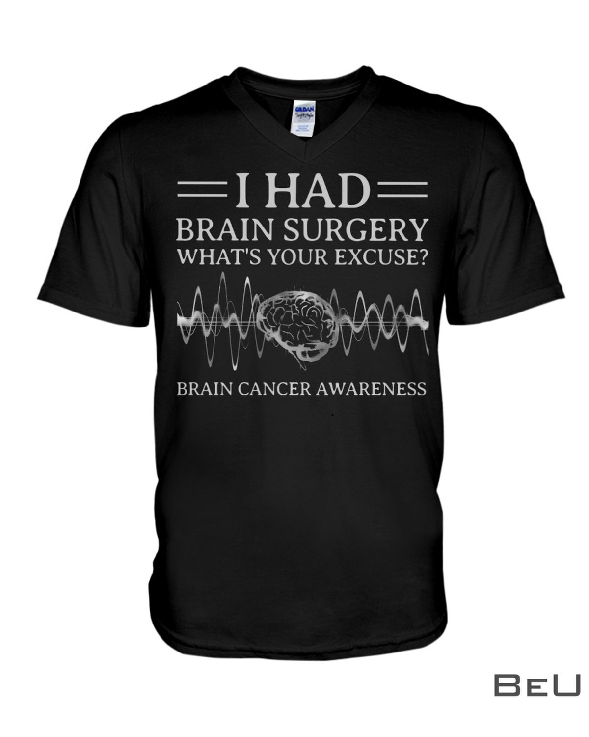 I Had Brain Surgery What's Your Excuse Brain Cancer Awareness Shirtx