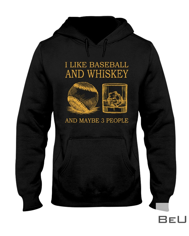 I Like Baseball And Whiskey And Maybe 3 People Shirt x