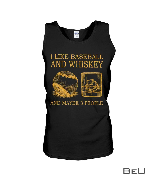 I Like Baseball And Whiskey And Maybe 3 People Shirt z